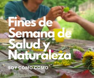 """FINES DE SEMANA DE SALUD Y NATURALEZA. SOY CÓMO """"COMO""""."""