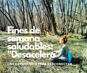 FINES DE SEMANA DE SALUD Y NATURALEZA. DESACELERA.