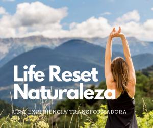 LIFE RESET NATURALEZA. UNA EXPERIENCIA TRANSFORMADORA